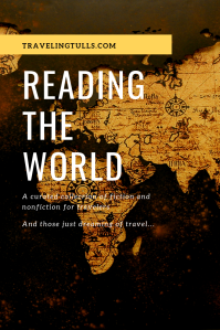Reading the World, fiction and nonfiction for travelers and those just dreaming of traveling