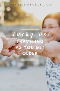 Lucky Us! Traveling as We Grow Older